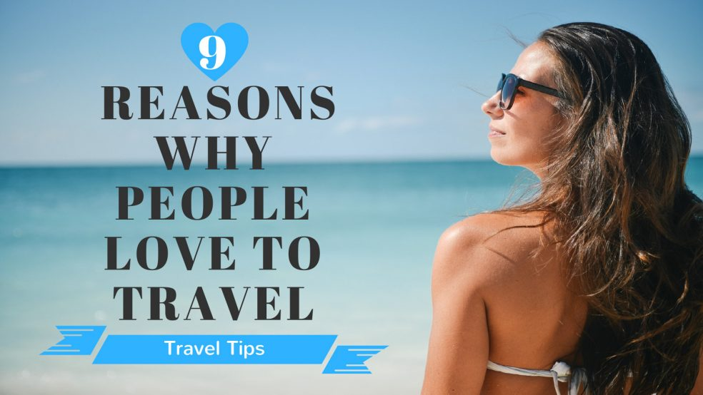 9 Reasons Why People Love To Travel