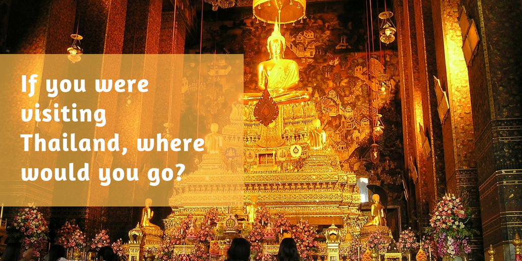 If you were visiting Thailand, where would you go