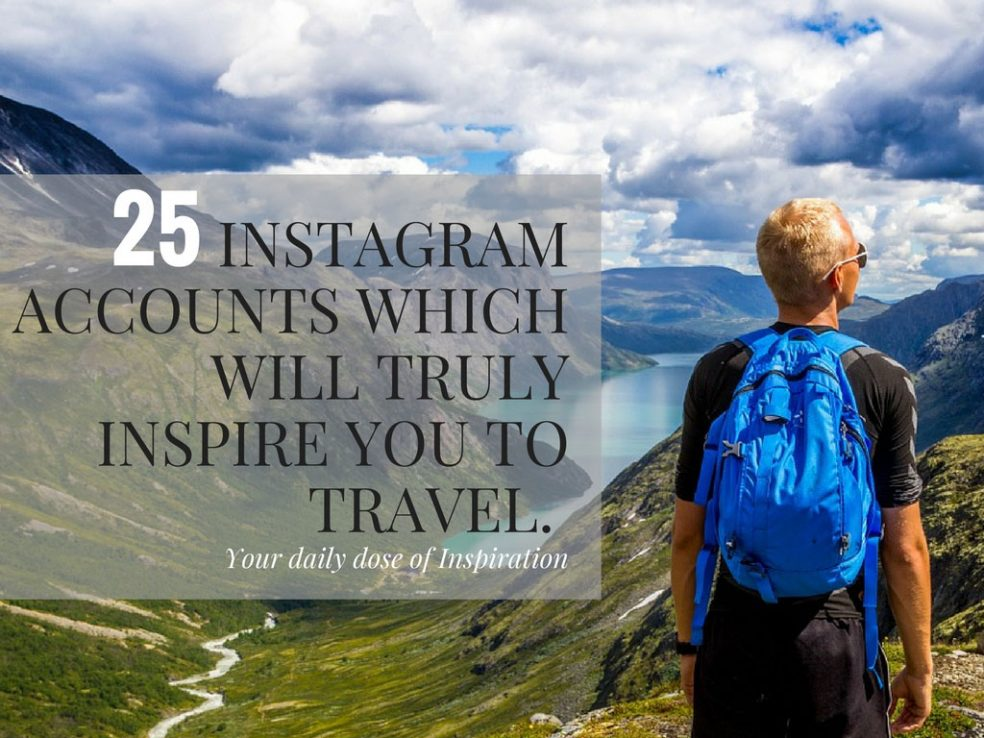25 Best Instagram Accounts Which Will Truly Inspire You To Travel !